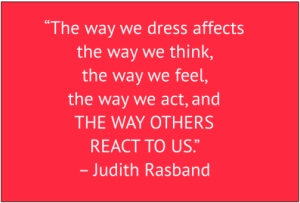 "red box with white text: ""The way we dress affects the way we think, the way we feel, the way we act, AND THE WAY OTHERS REACT TO US."" – Judith Rasband"