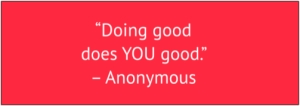 "red box with white text: ""Doing good does YOU good."" – Anonymous"