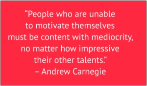"red box with white text: ""People who are unable to motivate themselves must be content with mediocrity, no matter how impressive their other talents."" – Andrew Carnegie"