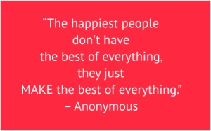 "red box with white text: ""The happiest people don't have the best of everything, they just make the best of everything."" – Anonymous"