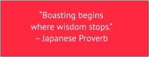 "red box with white text: ""Boasting begins where wisdom stops."" – Japanese Proverb"