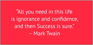 "red box with white text: ""All you need in this life is ignorance and confidence, and then Success is sure."" – Mark Twain"