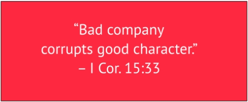 "red box with white text: ""Bad company corrupts good character."" – I Cor. 15:33"